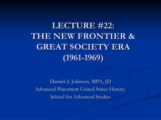 LECTURE #22:  THE NEW FRONTIER & GREAT SOCIETY ERA (1961-1969)
