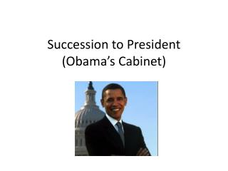 Succession to  President (Obama's Cabinet)