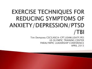 EXERCISE TECHNIQUES FOR REDUCING SYMPTOMS OF ANXIETY/DEPRESSION/PTSD/TBI