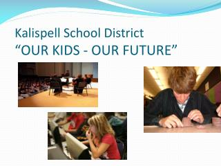 "Kalispell  School  District ""OUR KIDS - OUR FUTURE"""