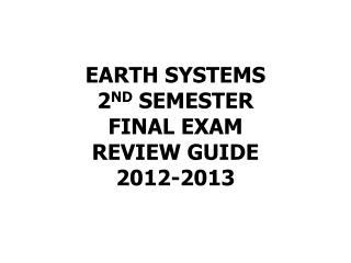 EARTH SYSTEMS 2 ND  SEMESTER FINAL EXAM  REVIEW GUIDE 2012-2013