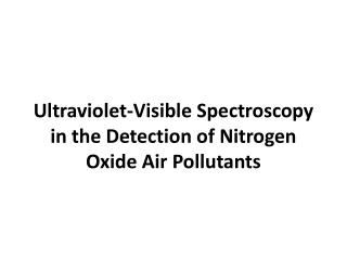 Ultraviolet-Visible  S pectroscopy in the Detection of Nitrogen Oxide Air Pollutants