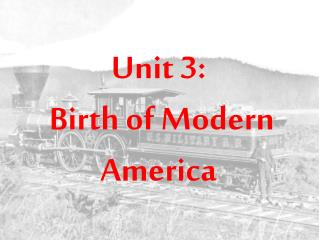 Unit 3:   Birth of Modern America