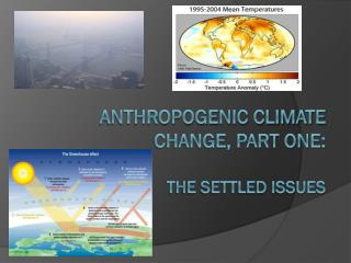 Anthropogenic Climate Change, Part one: The settled issues