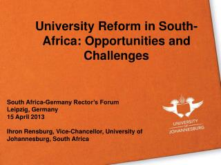 South Africa-Germany Rector's Forum Leipzig, Germany 15 April 2013 Ihron  Rensburg, Vice-Chancellor, University of Joha