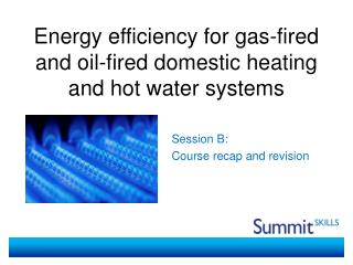 Energy efficiency for gas-fired and oil-fired domestic heating and hot water systems