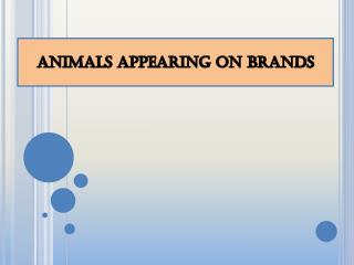 ANIMALS APPEARING ON BRANDS