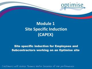 Module 1  Site Specific Induction (CAPEX) Site specific induction for Employees and Subcontractors working on an Optimis