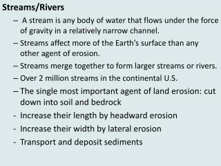 Streams/Rivers  A stream is any body of water that flows under the force of gravity in a relatively narrow channel.