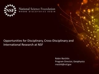 Opportunities for Disciplinary, Cross-Disciplinary and International Research at NSF
