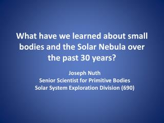 What have we learned about small bodies and the Solar Nebula over the past 30 years?