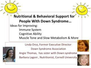 Linda Orso, Former Executive Director  Down Syndrome Association Angie Thomas,  has sister with Down syndrome