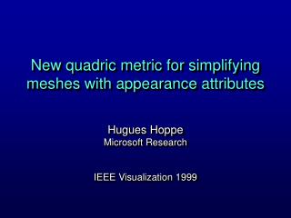 New quadric metric for simplifying meshes with appearance attributes