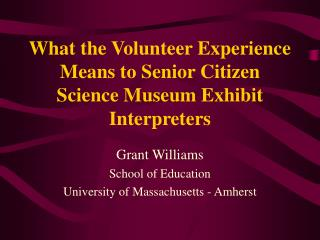What the Volunteer Experience Means to Senior Citizen Science Museum Exhibit Interpreters