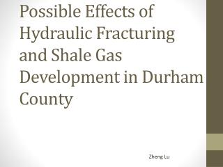 Possible Effects of Hydraulic Fracturing and Shale Gas Development in Durham County