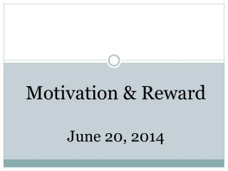Motivation & Reward June 20, 2014