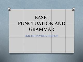 BASIC PUNCTUATION AND GRAMMAR