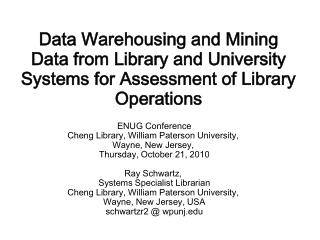 Data Warehousing and Mining Data from Library and University Systems for Assessment of Library Operations