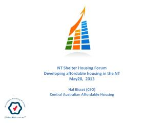 NT Shelter Housing Forum Developing affordable housing in the NT May28, 2013 Hal Bisset (CEO) Central Australian Afford