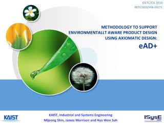 METHODOLOGY TO SUPPORT ENVIRONMENTALLT AWARE PRODUCT DESIGN USING AXIOMATIC DESIGN:  eAD+