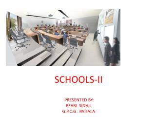 SCHOOLS-II PRESENTED BY: PEARL SIDHU G.P.C.G . PATIALA