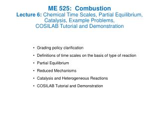 ME 525:  Combustion Lecture 6:  Chemical Time Scales, Partial Equilibrium, Catalysis, Example Problems,  COSILAB Tutori