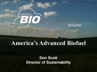 America's Advanced Biofuel Don Scott Director of Sustainability