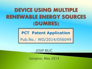DEVICE USING MULTIPLE RENEWABLE ENERGY SOURCES (DUMRES)