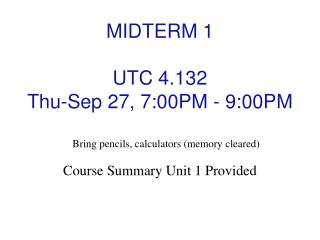 MIDTERM  1  UTC  4.132  Thu-Sep  27 ,  7:00PM - 9:00PM