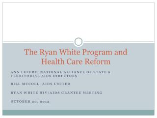 The Ryan White Program and Health  C are  R eform