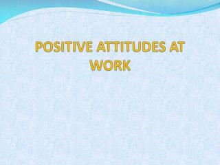 POSITIVE ATTITUDES AT WORK