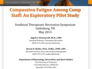 Compassion Fatigue Among Camp Staff: An Exploratory Pilot Study Southeast Therapeutic Recreation Symposium Gatlinburg, T