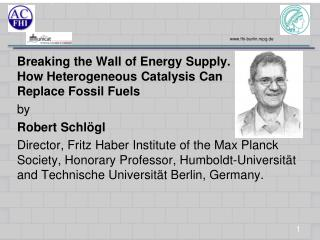 Breaking  the Wall of Energy  Supply .  How  Heterogeneous Catalysis  Can  Replace Fossil  Fuels by Robert Schlögl