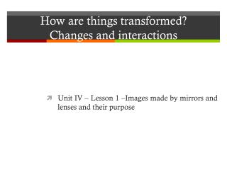 How  are  things transformed ?  Changes  and  interactions