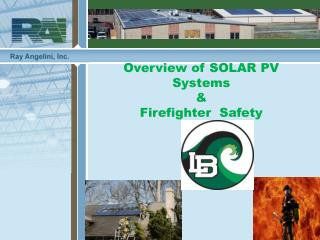 Overview of SOLAR PV Systems & Firefighter  Safety