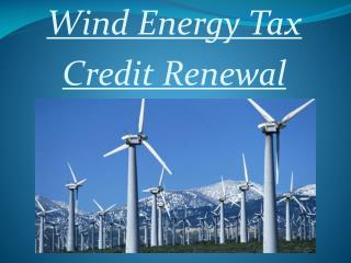 Wind Energy Tax  Credit Renewal