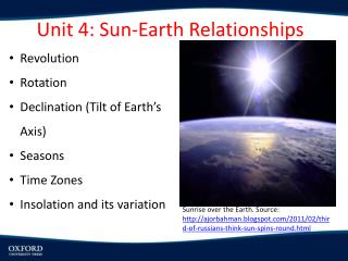 Revolution Rotation Declination (Tilt of Earth's Axis) Seasons Time Zones Insolation and its variation