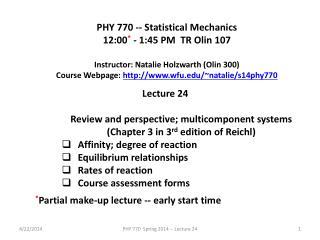 PHY 770 -- Statistical Mechanics 12:00 * - 1:45 P M TR Olin 107 Instructor: Natalie Holzwarth (Olin 300)