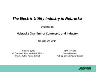 The Electric Utility Industry in Nebraska presented to: Nebraska Chamber of Commerce and Industry January 30, 2014