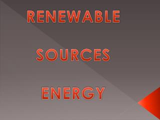 RENEWABLE SOURCES ENERGY