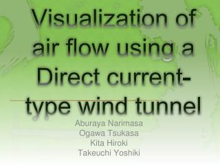 Visualization of air flow using a  Direct current-type  wind tunnel