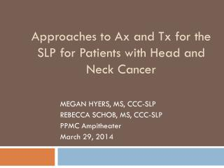 Approaches to Ax and  Tx  for the SLP for Patients with Head and Neck Cancer