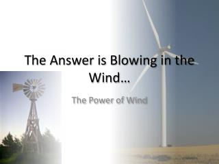 The Answer is Blowing in the Wind…