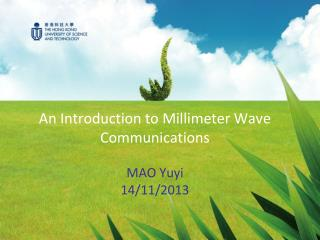 An Introduction to Millimeter Wave Communications MAO  Yuyi 14/11/2013