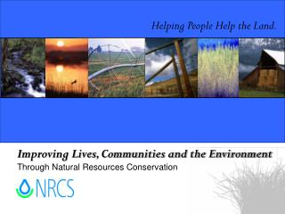 Improving Lives, Communities and the Environment Through Natural Resources Conservation