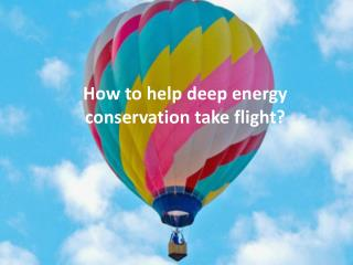 How to help deep energy  conservation take flight?