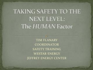 TAKING SAFETY TO THE NEXT LEVEL: The  HUMAN  Factor