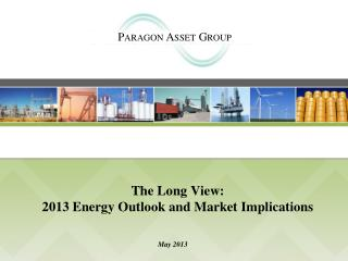 The Long View: 2013 Energy Outlook and Market Implications