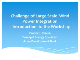 Challenge of Large Scale  Wind Power Integration -  Introduction  to the Work shop