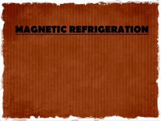 MAGNETIC REFRIGERATION